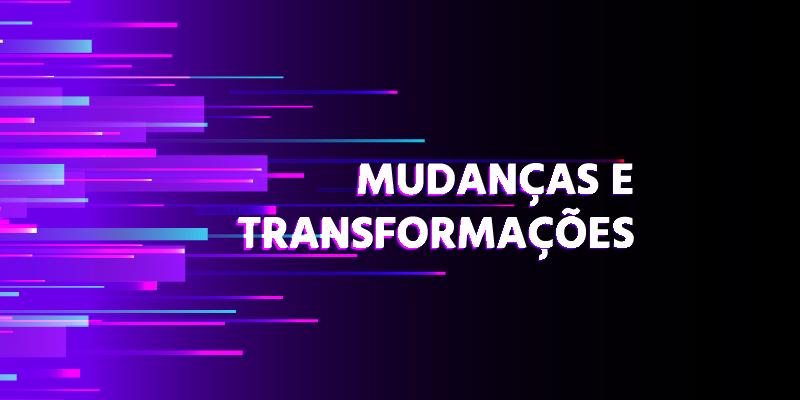 Mudanças e transformações: Como se preparar?