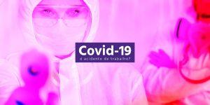 Covid-19 pode ser acidente de trabalho?