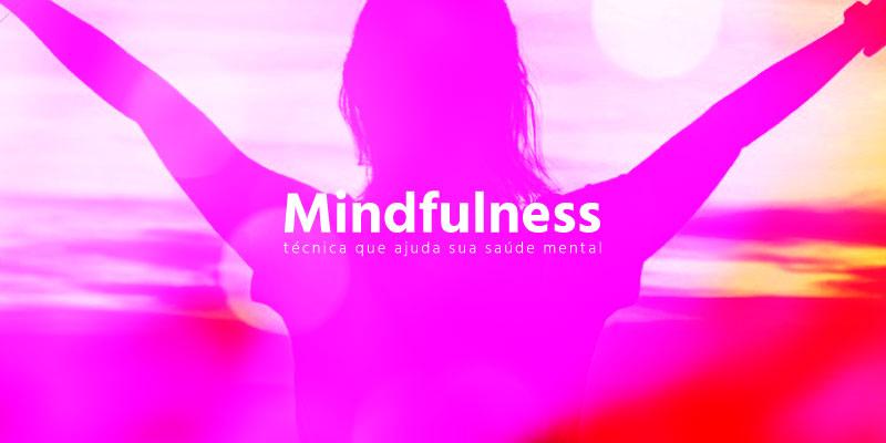 Mindfulness: técnica que ajuda sua saúde mental