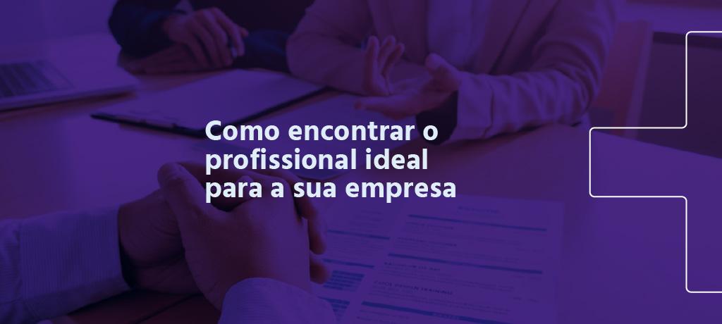 Vaga de emprego: Como encontrar o profissional ideal para a sua empresa | 3 dicas práticas